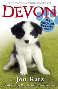 The Totally True Story of Devon The Naughtiest Dog in the World (Jon Katz) By J