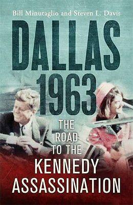 BILL MINUTAGLIO _ DALLAS 1963 THE ROAD TO THE KENNEDY ASSASINATION __ BRAND NEW