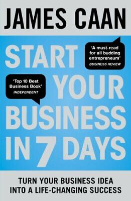 Start Your Business in 7 Days: Turn Your Idea Into a Life-Chan... by Caan, James