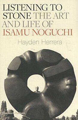 Listening to Stone: The Art and Life of Isamu Noguchi, Hayden Herrera, Very Good