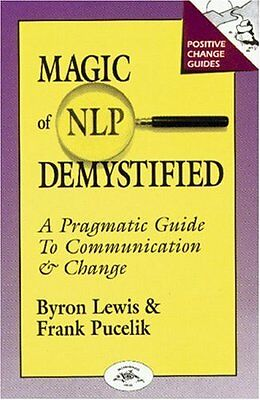 Magic Of Nlp Demystified  A Pragmatic Guide To Communication   Change  Positive