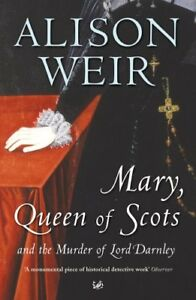Mary Queen Of Scots: And The Murder Of Lord Darnley,Alison Weir