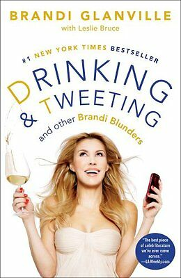 Drinking and Tweeting: And Other Brandi Blunders by Brandi Glanville, Leslie Bru
