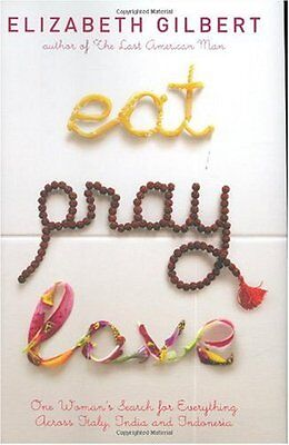 Eat Pray Love  One Womans Search For Everything Across Italy  India And Indones