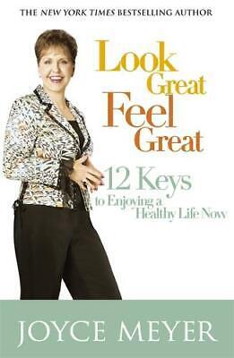 Look Great, Feel Great: 12 keys to enjoying a healthy life now, Meyer, Joyce, Ne