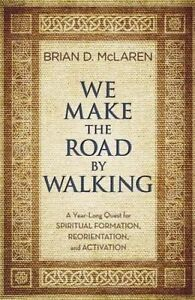 We Make Road by Walking Year-Long Quest for Spiritual Form by McLaren Brian D