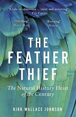 The Feather Thief: The Natural History Heist of the Century New Paperback Book