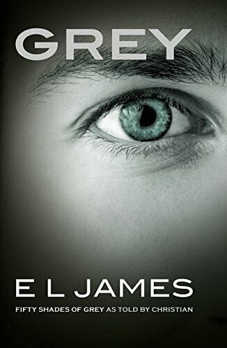 Grey: Fifty Shades of Grey as Told by Christian By E. L. James
