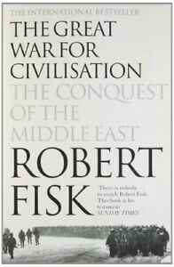 The Great War for Civilisation: The Conquest of the Middle East-Robert Fisk