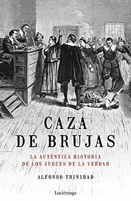 Caza de brujas: La auténtica historia de los jueces de la verdad...