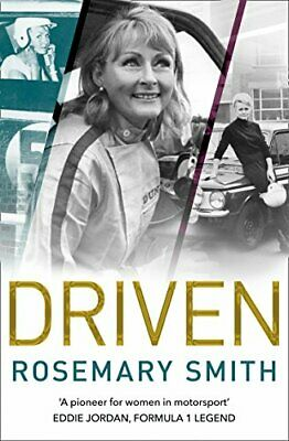 Driven: A pioneer for women in motorsport - an autobiography by Smith, Rosemary