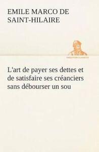 L'Art de Payer Ses Dettes Et de Satisfaire Ses Creanciers Sans Debourser Un...