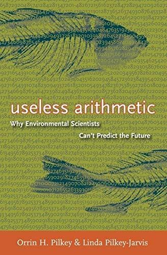 Useless Arithmetic  Why Environmental Scientists Can t Predict th