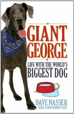 Giant George: Life with the Biggest Dog in the World. Dave Nasser with Lynne
