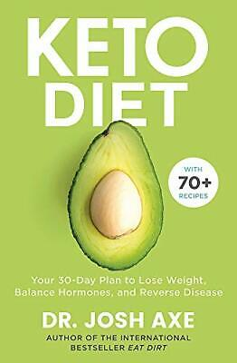 Keto Diet: Your 30-Day Plan to Lose Weight, Balance Hormones, ... by Axe, Dr Josh