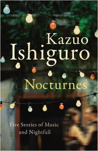 Nocturnes: Five Stories of Music and Nightfall,Kazuo Ishiguro