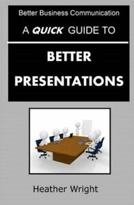 A Quick Guide to Better Presentations by Wright, Heather -Paperback