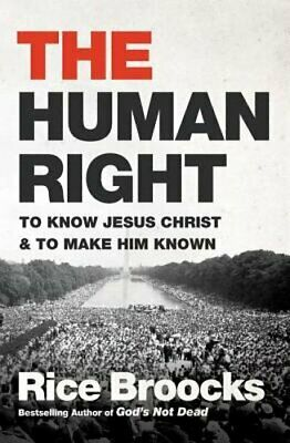 The Human Right: To Know Jesus Christ and to Make Him Known by Rice Broocks: