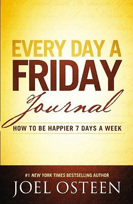 Every Day A Friday Journal  How To Be Happier 7 Days A Week By Joel Osteen