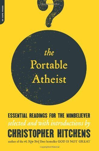 The Portable Atheist: Essential Readings For The N
