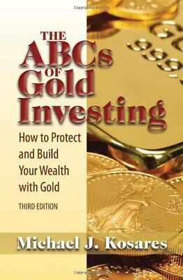 The Abcs Of Gold Investing  How To Protect And Bui