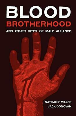 Blood-Brotherhood and Other Rites of Male Alliance by Miller, Donovan