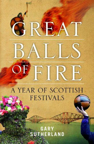 Great Balls of Fire: A Year of Scottish Festivals,Gary Sutherland