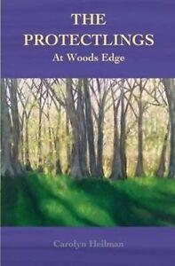 The Protectlings: At Woods Edge by Heilman, Carolyn -Paperback