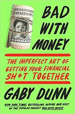 Bad with Money: The Imperfect Art of Getting Your Financial Sht Together, Dunn,