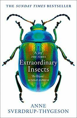 Extraordinary Insects: Weird. Wonderful. Indispensable. The o New Paperback Book