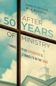 After 50 Years Ministry 7 Things I'd Do Differently 7 Thi by Russell Bob