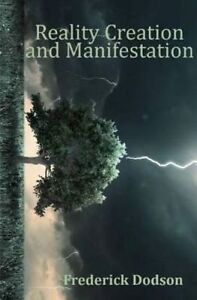Reality Creation and Manifestation by Dodson, Frederick -Paperback