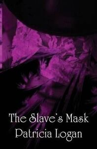 NEW The Slave's Mask by Patricia Logan