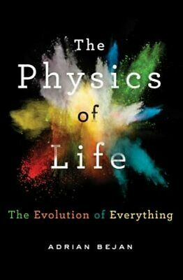 The Physics of Life: The Evolution of Everything by Adrian Bejan: (The Physics Of Life The Evolution Of Everything)