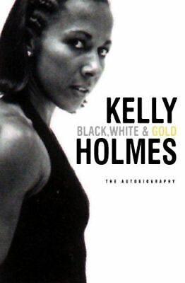 Kelly Holmes, Black, White & Gold: My Autobiography, Like New, Hardcover