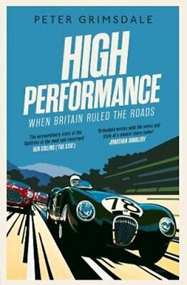 High Performance: When Britain Ruled the Roads by Peter Grimsdale 9781471168482