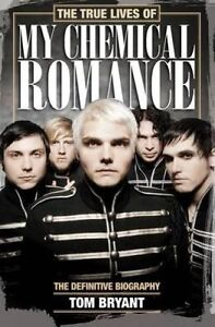 The True Lives of My Chemical Romance: The Definitive Biography by Tom Bryant (P