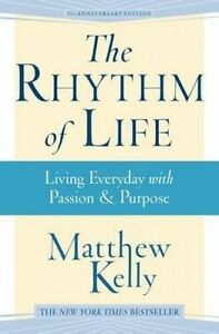 The Rhythm of Life: Living Everyday with Passion & Purpose by Kelly, Matthew