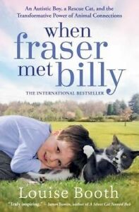 When Fraser Met Billy: An Autistic Boy, a Rescue Cat, and the Transformative...