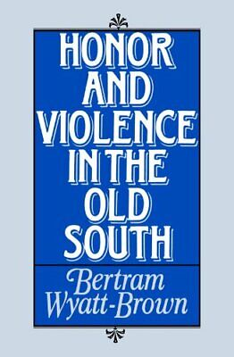 Honor and Violence in the Old South, Wyatt-Brown, Bertram 9780195042429