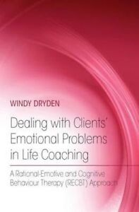 Dealing with Clients' Emotional Problems in Life Coaching, Windy Dryden