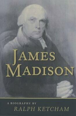 James Madison: A Biography by Dr. Ketcham, Ralph: New
