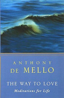 The Way to Love: Meditations for Life-Anthony De