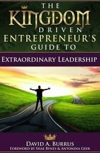 The Kingdom Driven Entrepreneur's Guide Extraordinary Leadersh by Burrus David a