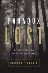 Paradox Lost: Rediscovering the Mystery of God by Hansen, Richard P. -Paperback