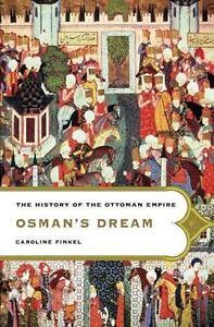 Osman s Dream The History Of The Ottoman Empire By Finkel, Caroline - $22.10