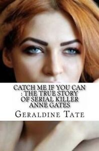 NEW Catch Me If You Can : The True Story of Serial Killer Anne Gates