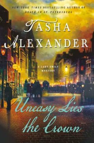Uneasy Lies The Crown: A Lady Emily Mystery By Tasha Alexander: New