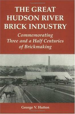 The Great Hudson River Brick Industry : Commemorating Three and a Half...