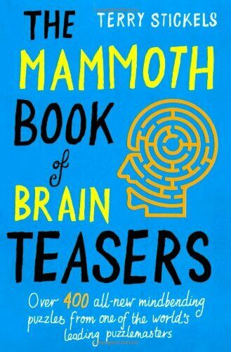 The Mammoth Book Of Brain Teasers By Terry Stickels. 9781845298609